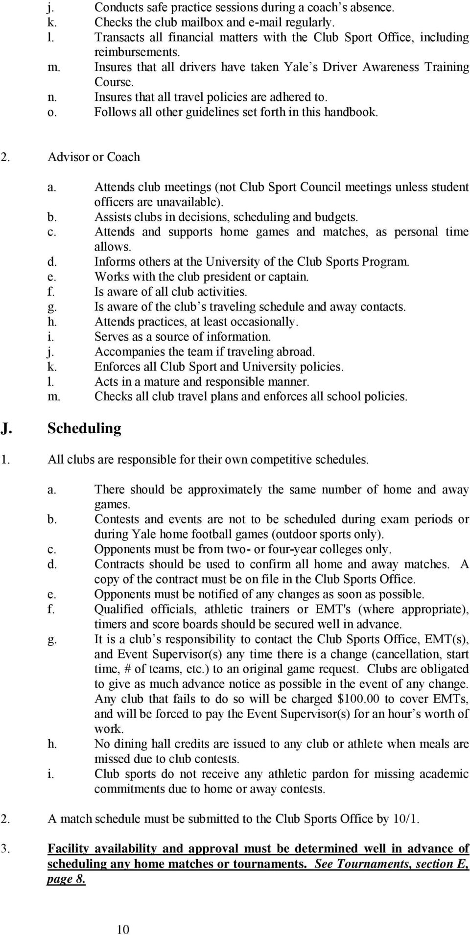 Advisor or Coach a. Attends club meetings (not Club Sport Council meetings unless student officers are unavailable). b. Assists clubs in decisions, scheduling and budgets. c. Attends and supports home games and matches, as personal time allows.