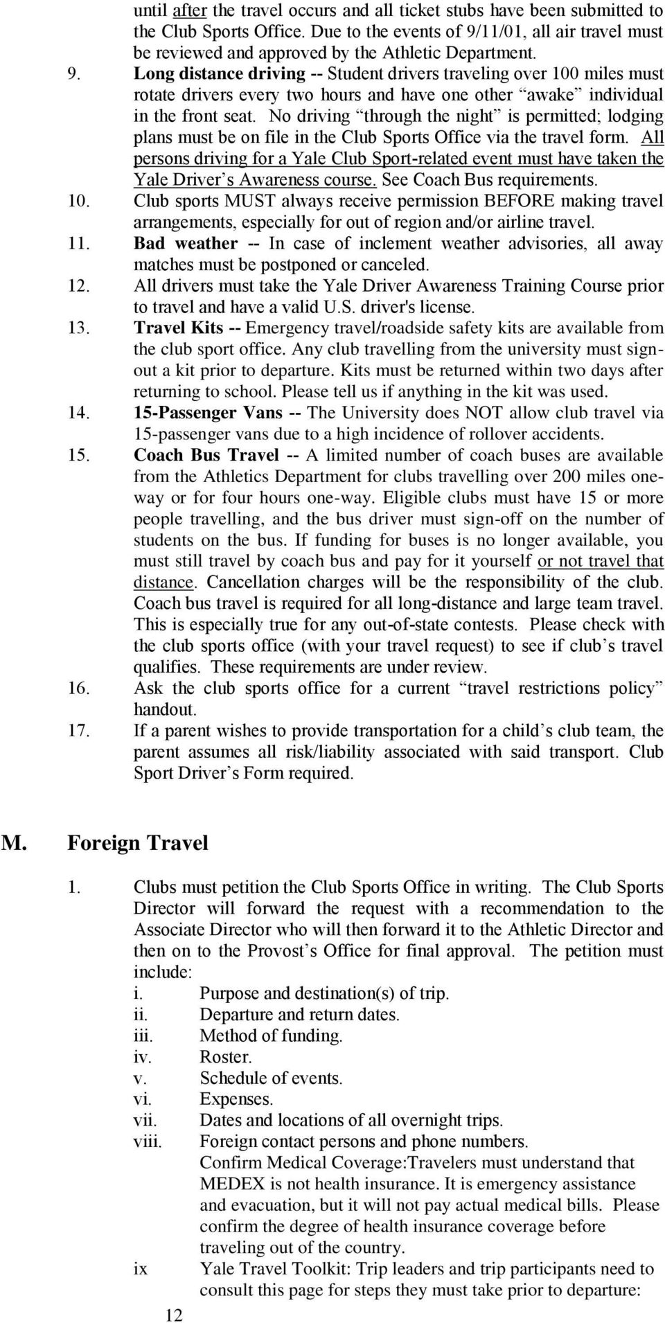 No driving through the night is permitted; lodging plans must be on file in the Club Sports Office via the travel form.