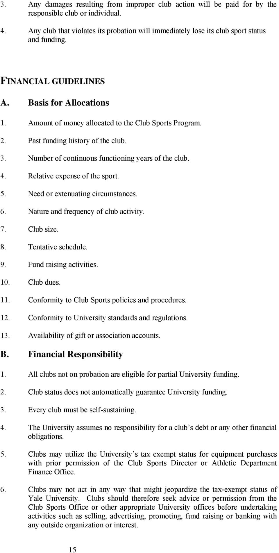 Past funding history of the club. 3. Number of continuous functioning years of the club. 4. Relative expense of the sport. 5. Need or extenuating circumstances. 6.