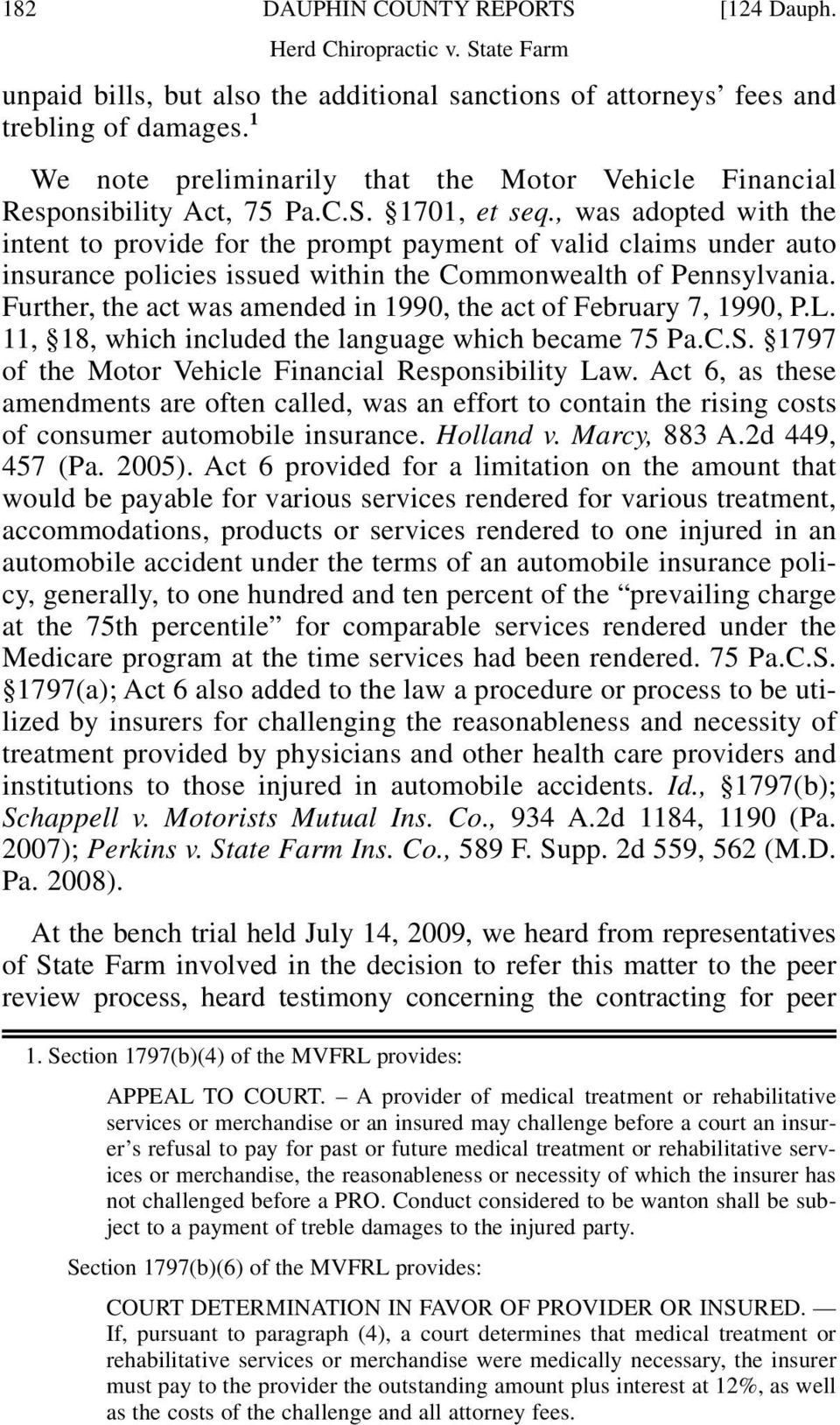 , was adopted with the intent to provide for the prompt payment of valid claims under auto insurance policies issued within the Commonwealth of Pennsylvania.