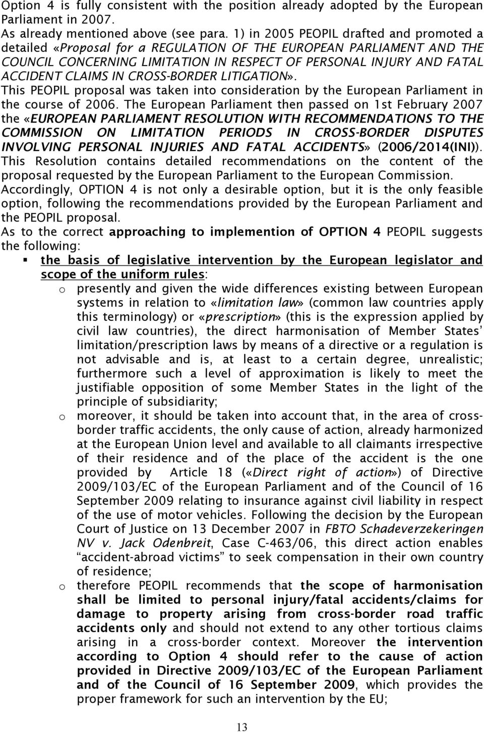 IN CROSS-BORDER LITIGATION». This PEOPIL proposal was taken into consideration by the European Parliament in the course of 2006.