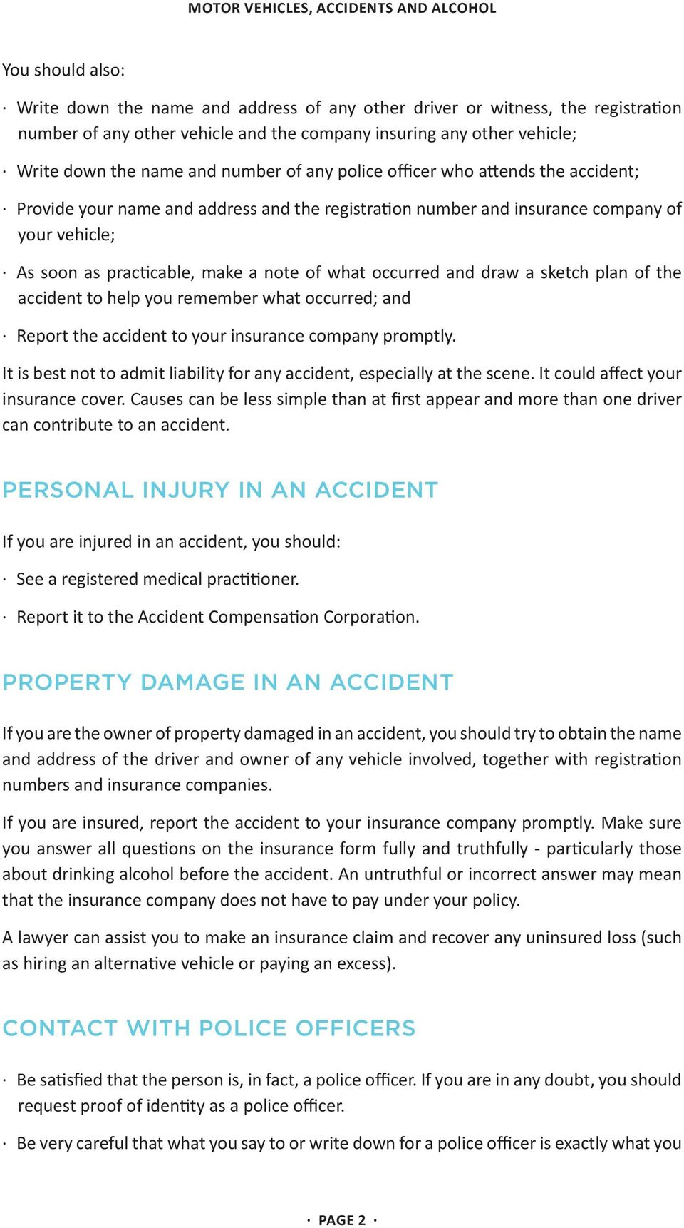 occurred and draw a sketch plan of the accident to help you remember what occurred; and Report the accident to your insurance company promptly.