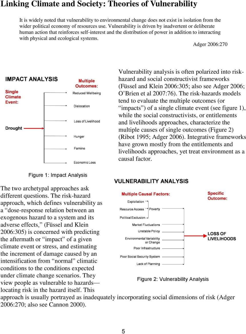 Adger 2006:270 Vulnerability analysis is often polarized into riskhazard and social constructivist frameworks (Füssel and Klein 2006:305; also see Adger 2006; O Brien et al 2007:76).