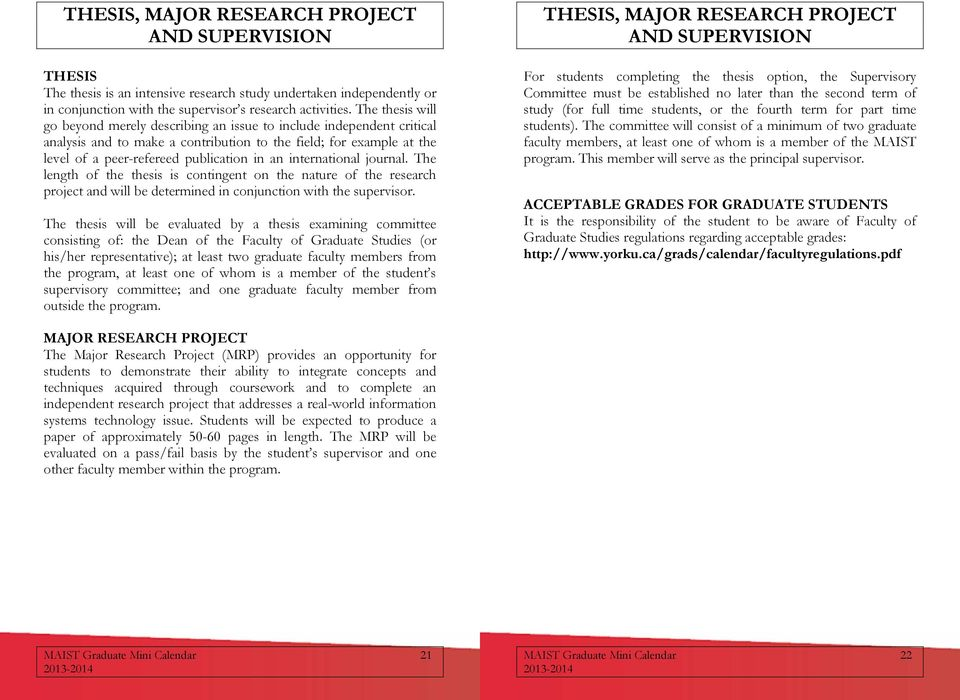 international journal. The length of the thesis is contingent on the nature of the research project and will be determined in conjunction with the supervisor.