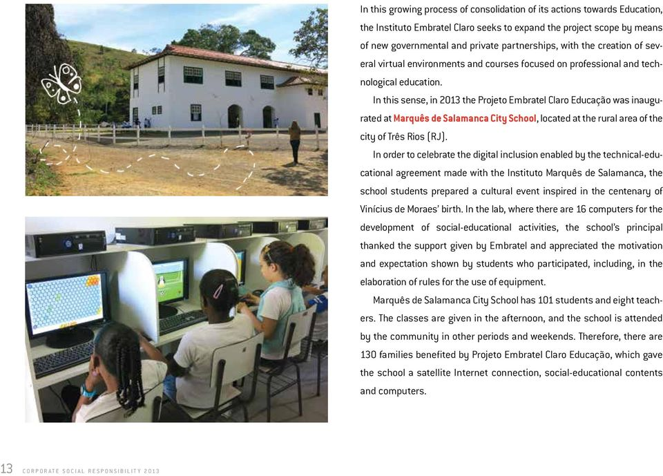 In this sense, in 2013 the Projeto Embratel Claro Educação was inaugurated at Marquês de Salamanca City School, located at the rural area of the city of Três Rios (RJ).