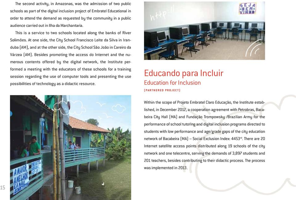 At one side, the City School Francisco Leite da Silva in Iranduba (AM), and at the other side, the City School São João in Careiro da Várzea (AM).