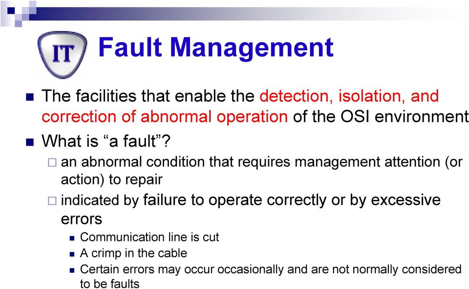an abnormal condition that requires management attention (or action) to repair indicated by failure to