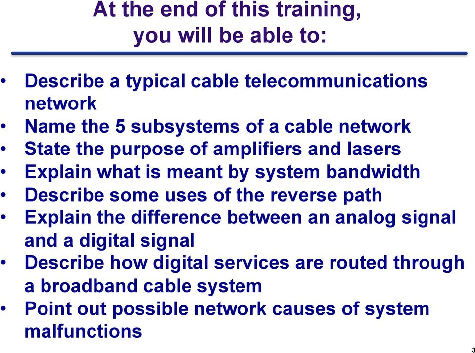 Describe some uses of the reverse path Explain the difference between an analog signal and a digital signal Describe