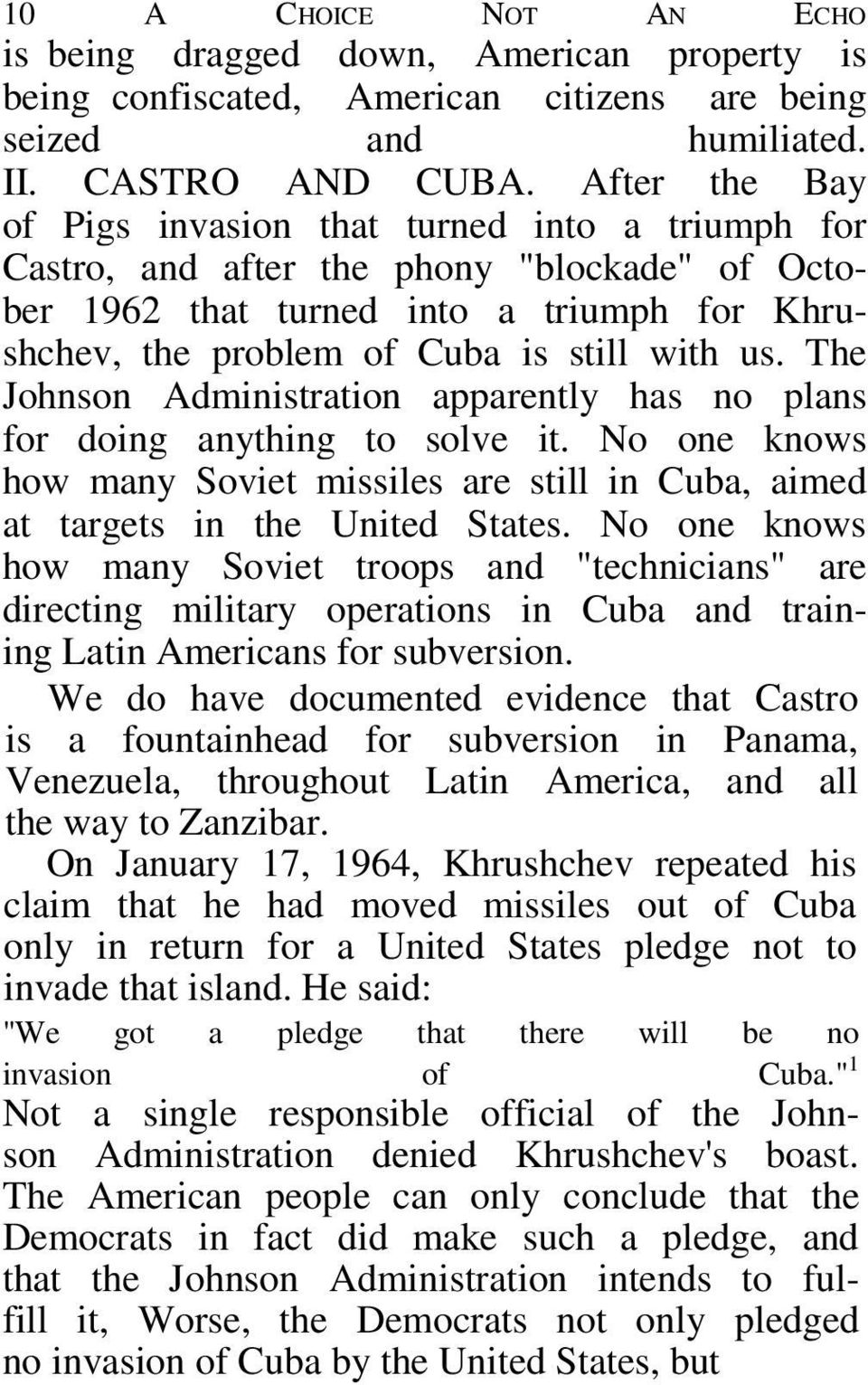 The Johnson Administration apparently has no plans for doing anything to solve it. No one knows how many Soviet missiles are still in Cuba, aimed at targets in the United States.