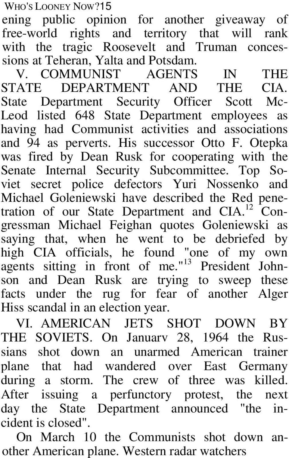 State Department Security Officer Scott Mc- Leod listed 648 State Department employees as having had Communist activities and associations and 94 as perverts. His successor Otto F.