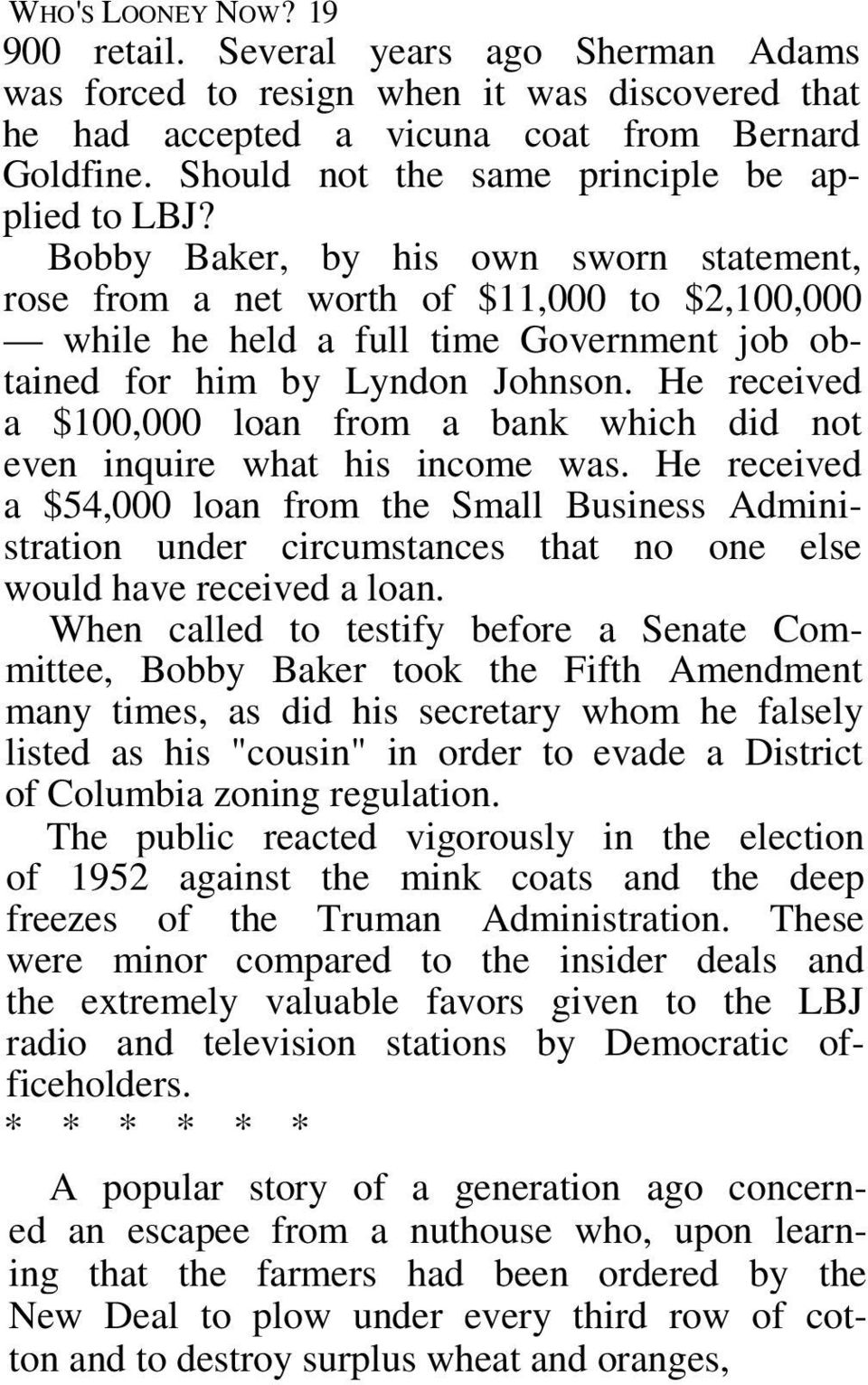 Bobby Baker, by his own sworn statement, rose from a net worth of $11,000 to $2,100,000 while he held a full time Government job obtained for him by Lyndon Johnson.