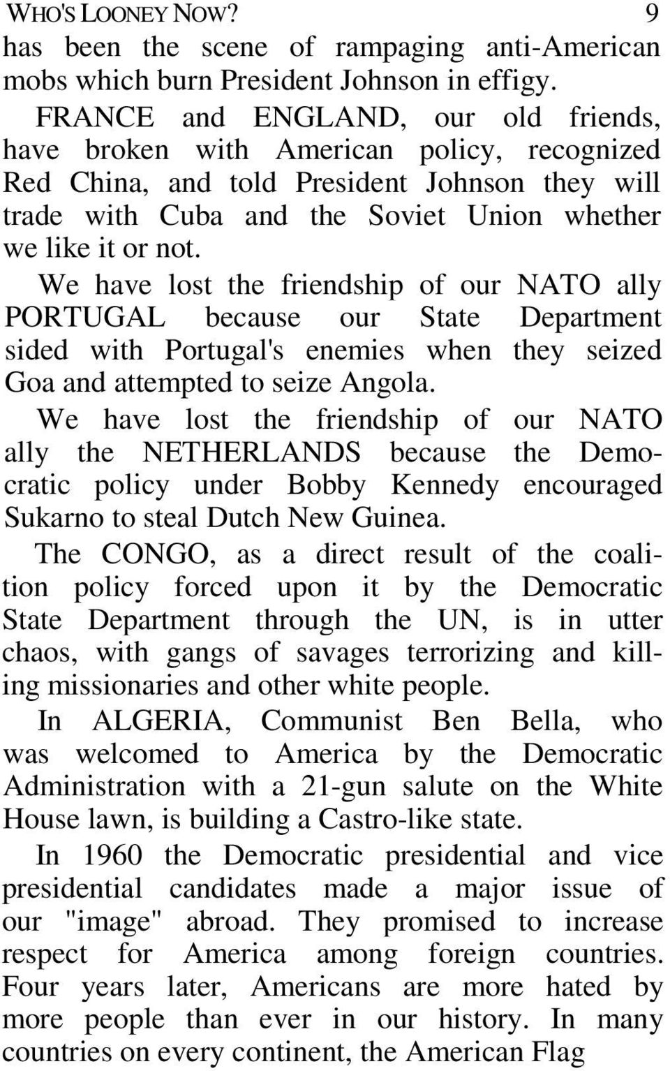 We have lost the friendship of our NATO ally PORTUGAL because our State Department sided with Portugal's enemies when they seized Goa and attempted to seize Angola.