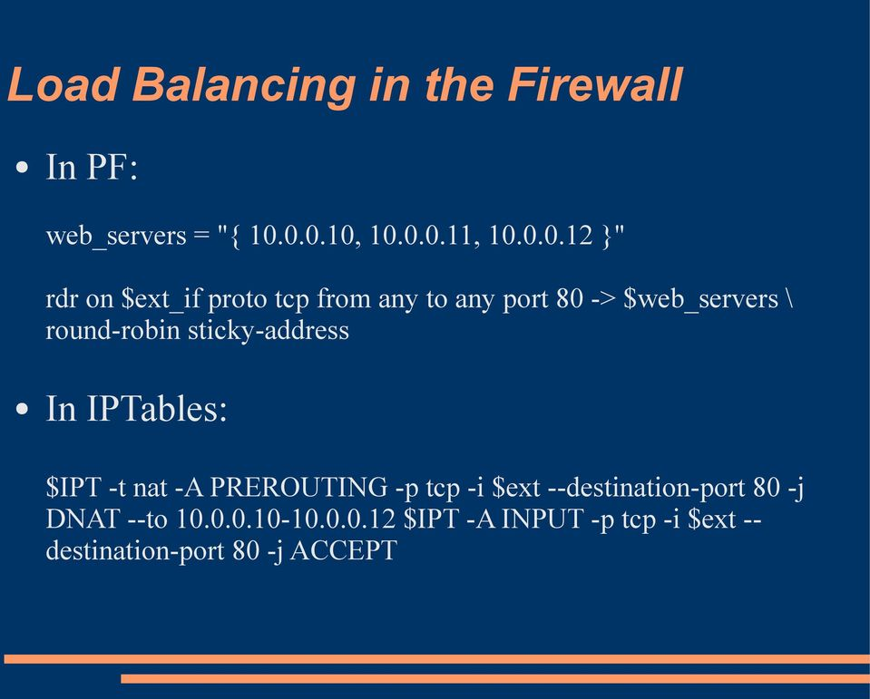 $web_servers \ round-robin sticky-address In IPTables: $IPT -t nat -A PREROUTING -p tcp