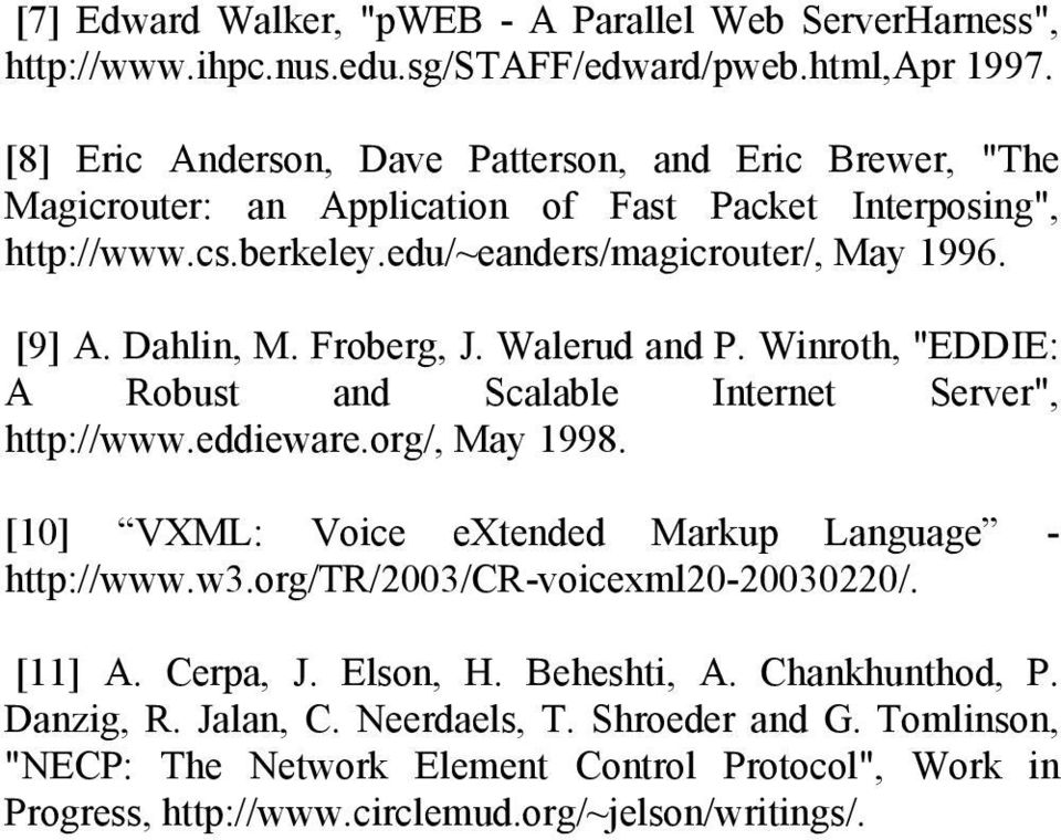 "Dahlin, M. Froberg, J. Walerud and P. Winroth, ""EDDIE: A Robust and Scalable Internet Server"", http://www.eddieware.org/, May 1998. [10] VXML: Voice extended Markup Language - http://www."