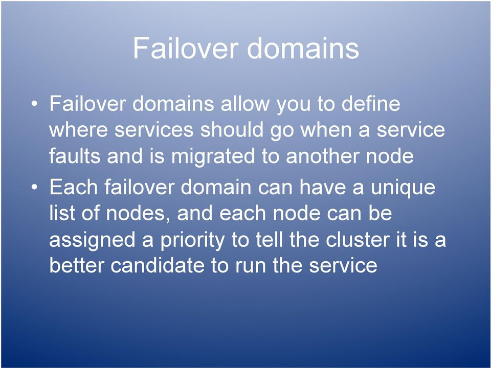 failover domain can have a unique list of nodes, and each node can be