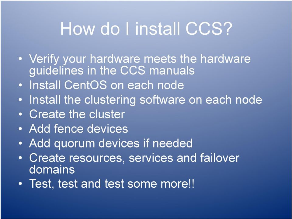 CentOS on each node Install the clustering software on each node Create the