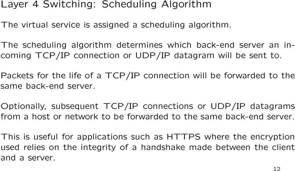 Packets for the life of a TCP/IP connection will be forwarded to the same back-end server.