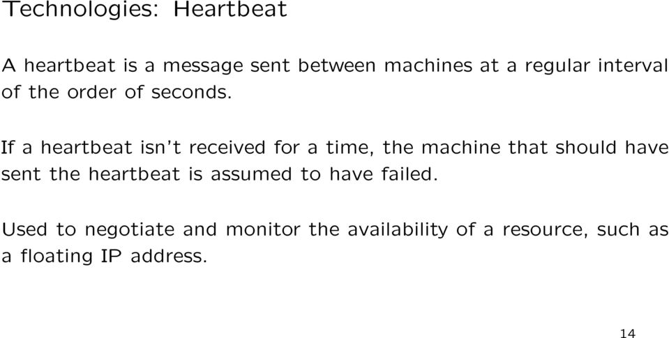 If a heartbeat isn t received for a time, the machine that should have sent the