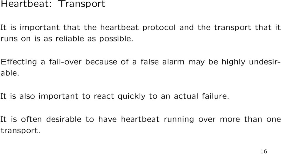 Effecting a fail-over because of a false alarm may be highly undesirable.