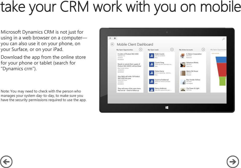 Download the app from the online store for your phone or tablet (search for Dynamics crm ).