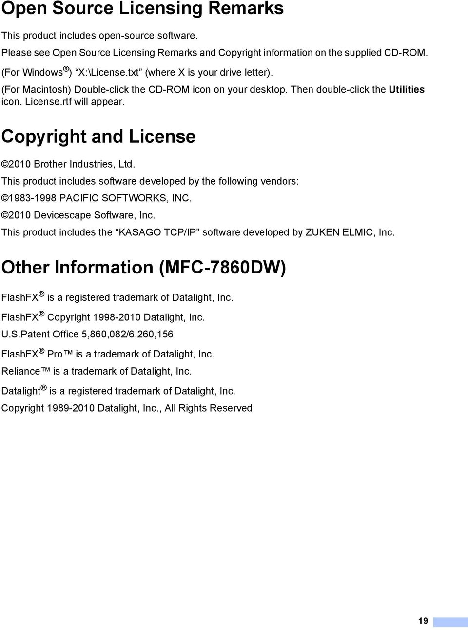 Copyright and License A 2010 Brother Industries, Ltd. This product includes software developed by the following vendors: 1983-1998 PACIFIC SOFTWORKS, INC. 2010 Devicescape Software, Inc.