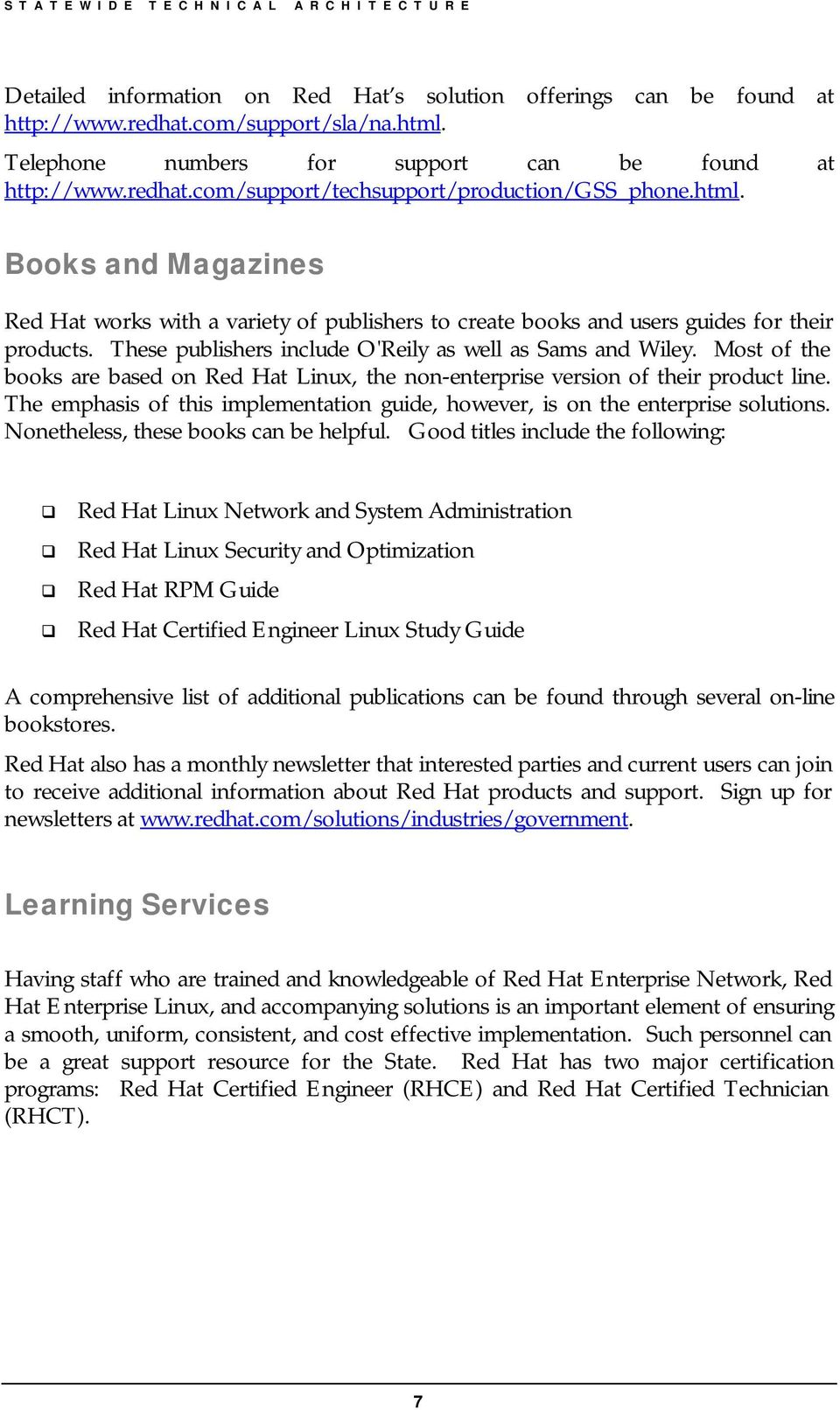 Most of the books are based on Red Hat Linux, the non-enterprise version of their product line. The emphasis of this implementation guide, however, is on the enterprise solutions.