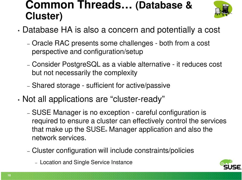 Not all applications are cluster-ready SUSE Manager is no exception - careful configuration is required to ensure a cluster can effectively control the services