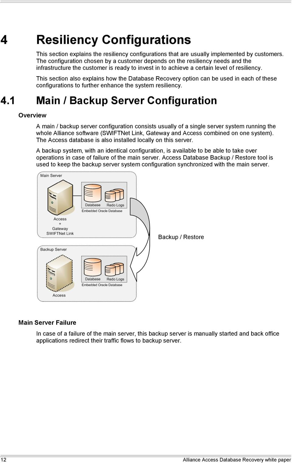 This section also explains how the Database Recovery option can be used in each of these configurations to further enhance the system resiliency. 4.