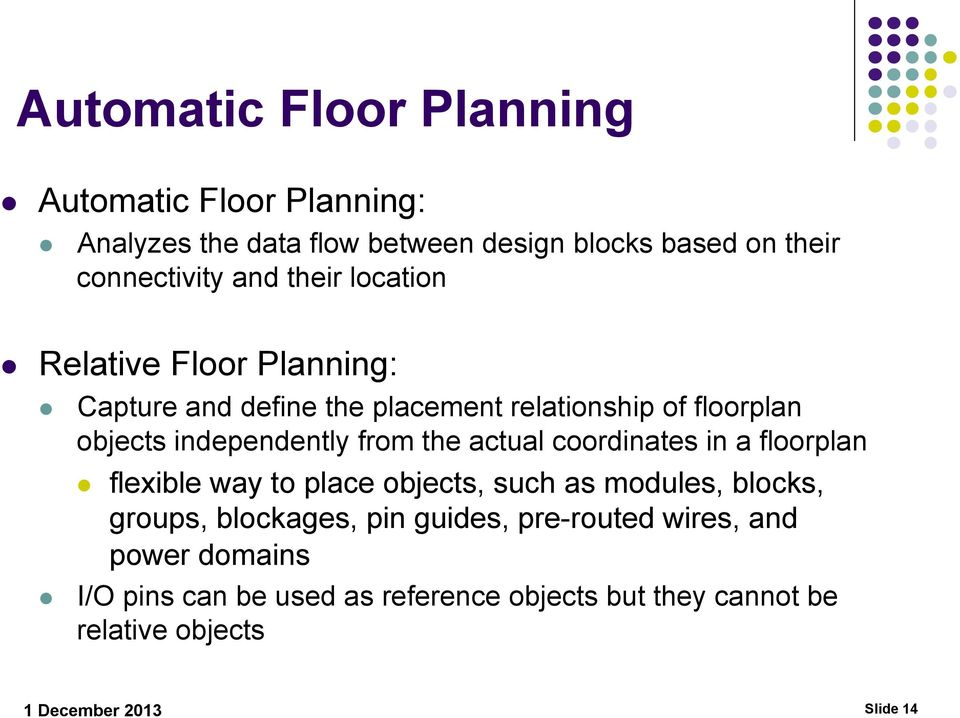 actual coordinates in a floorplan flexible way to place objects, such as modules, blocks, groups, blockages, pin guides,