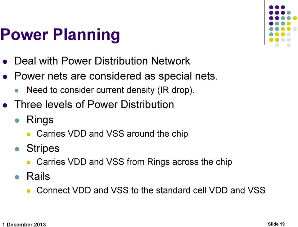 Three levels of Power Distribution Rings Carries VDD and VSS around the chip Stripes