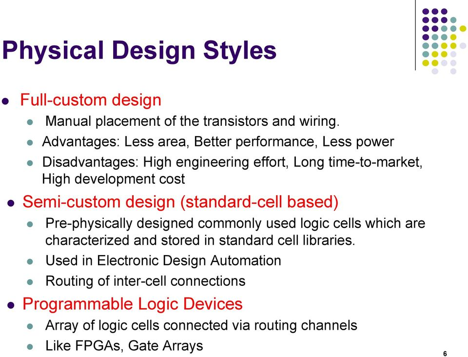 Semi-custom design (standard-cell based) Pre-physically designed commonly used logic cells which are characterized and stored in standard
