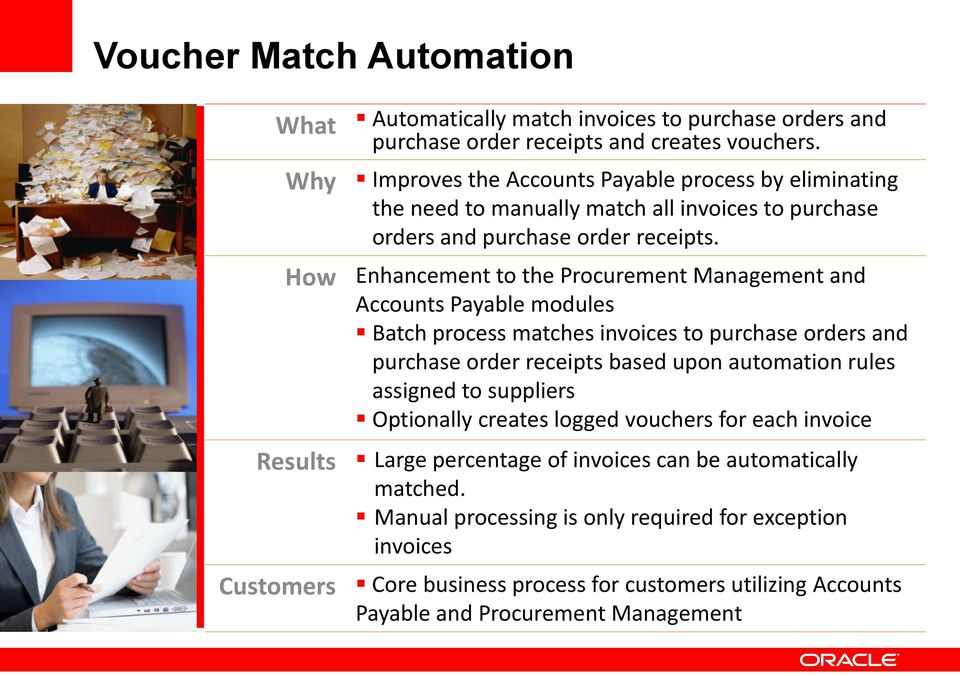 How Enhancement to the Procurement Management and Accounts Payable modules Batch process matches invoices to purchase orders and purchase order receipts based upon automation rules