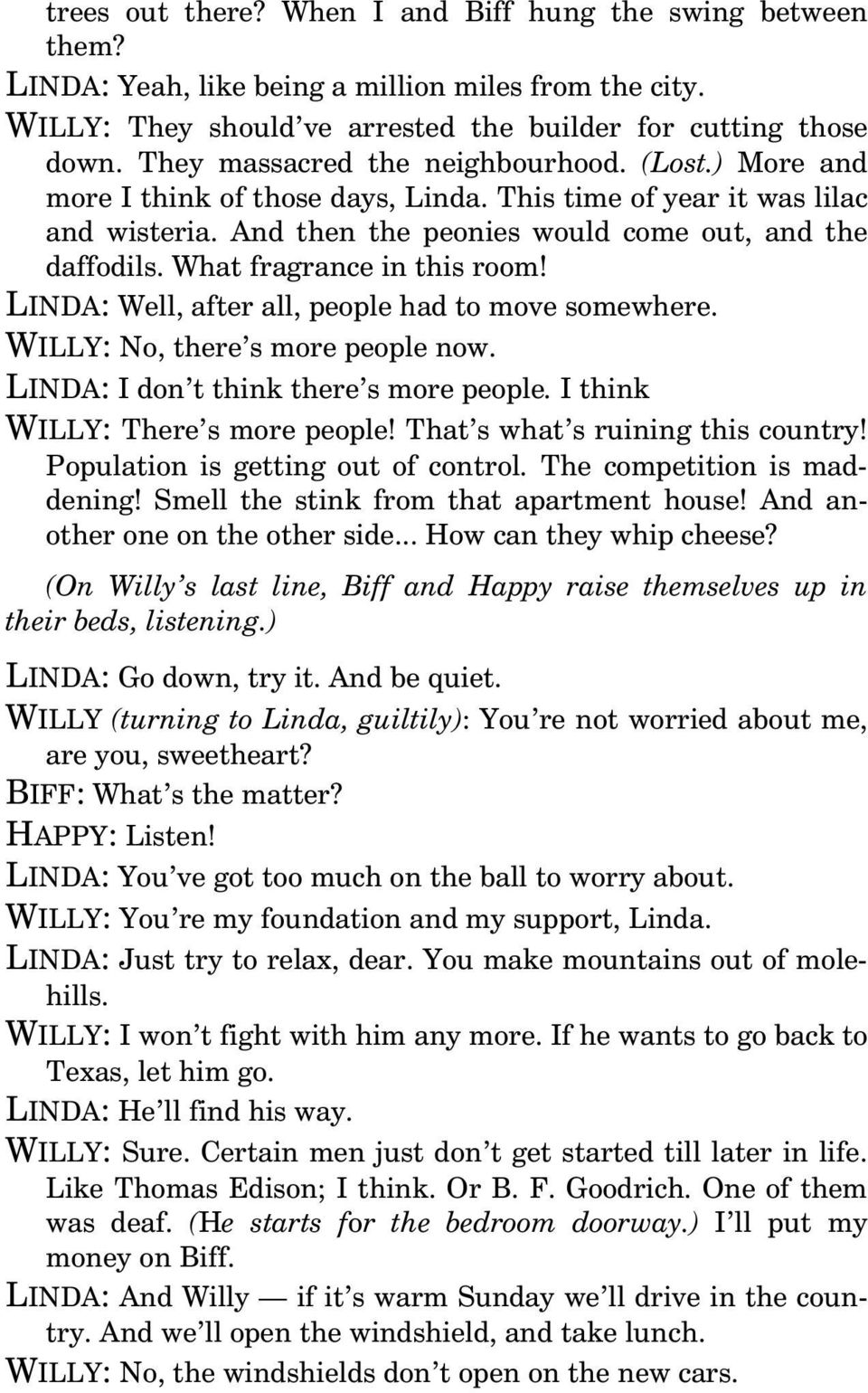 What fragrance in this room! LINDA: Well, after all, people had to move somewhere. WILLY: No, there s more people now. LINDA: I don t think there s more people. I think WILLY: There s more people!