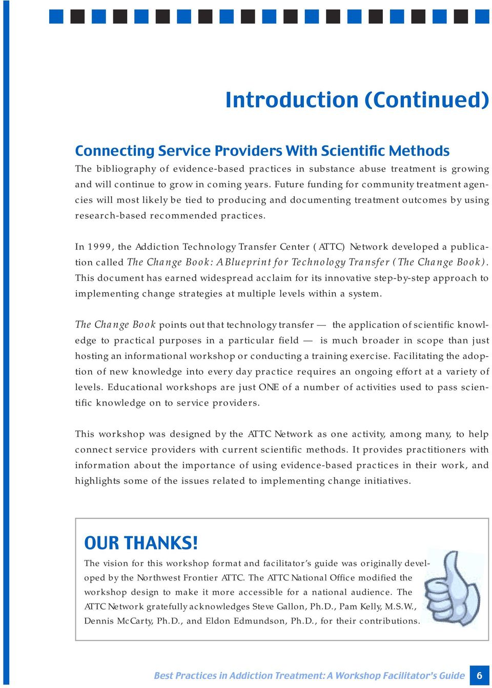 In 1999, the Addiction Technology Transfer Center (ATTC) Network developed a publication called The Change Book: A Blueprint for Technology Transfer (The Change Book).