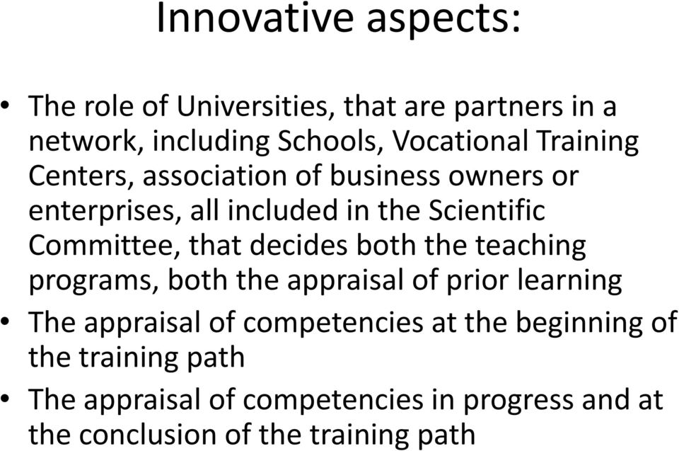 decides both the teaching programs, both the appraisal of prior learning The appraisal of competencies at the