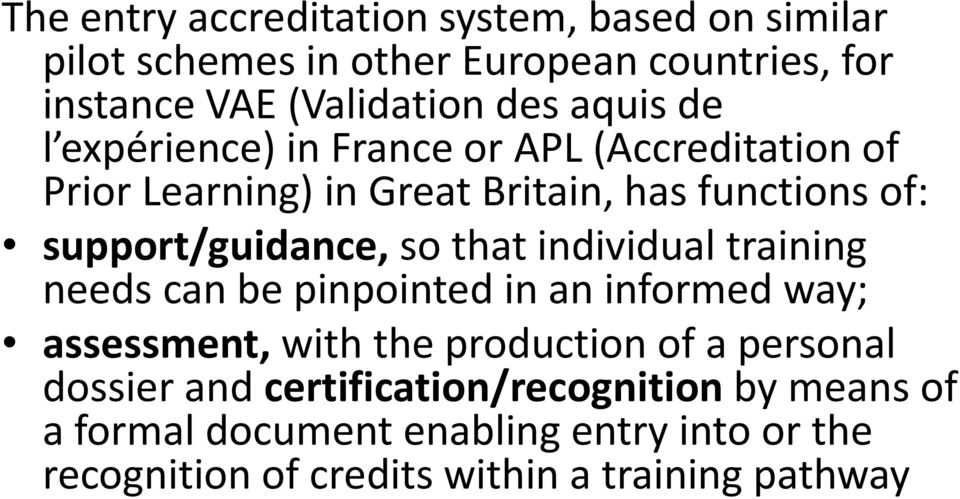 so that individual training needs can be pinpointed in an informed way; assessment, with the production of a personal dossier