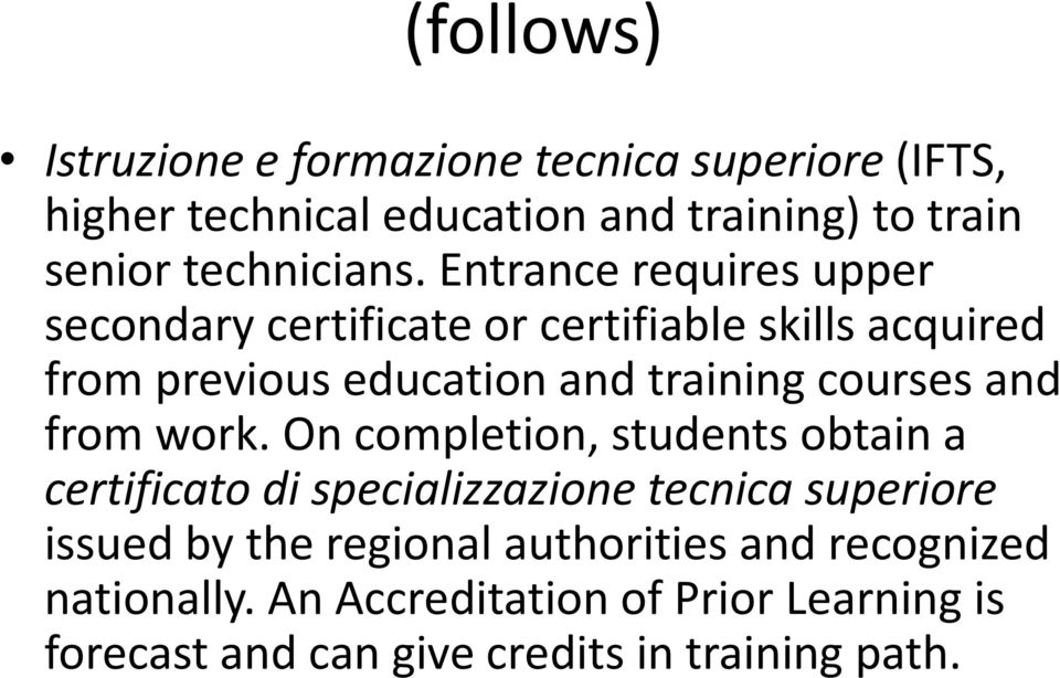 Entrance requires upper secondary certificate or certifiable skills acquired from previous education and training courses