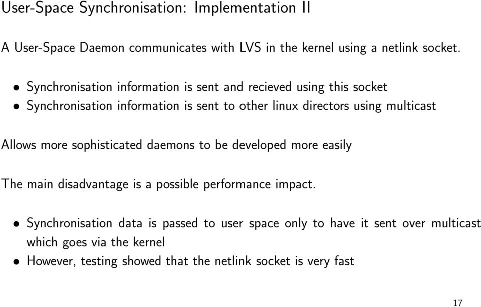 multicast Allows more sophisticated daemons to be developed more easily The main disadvantage is a possible performance impact.