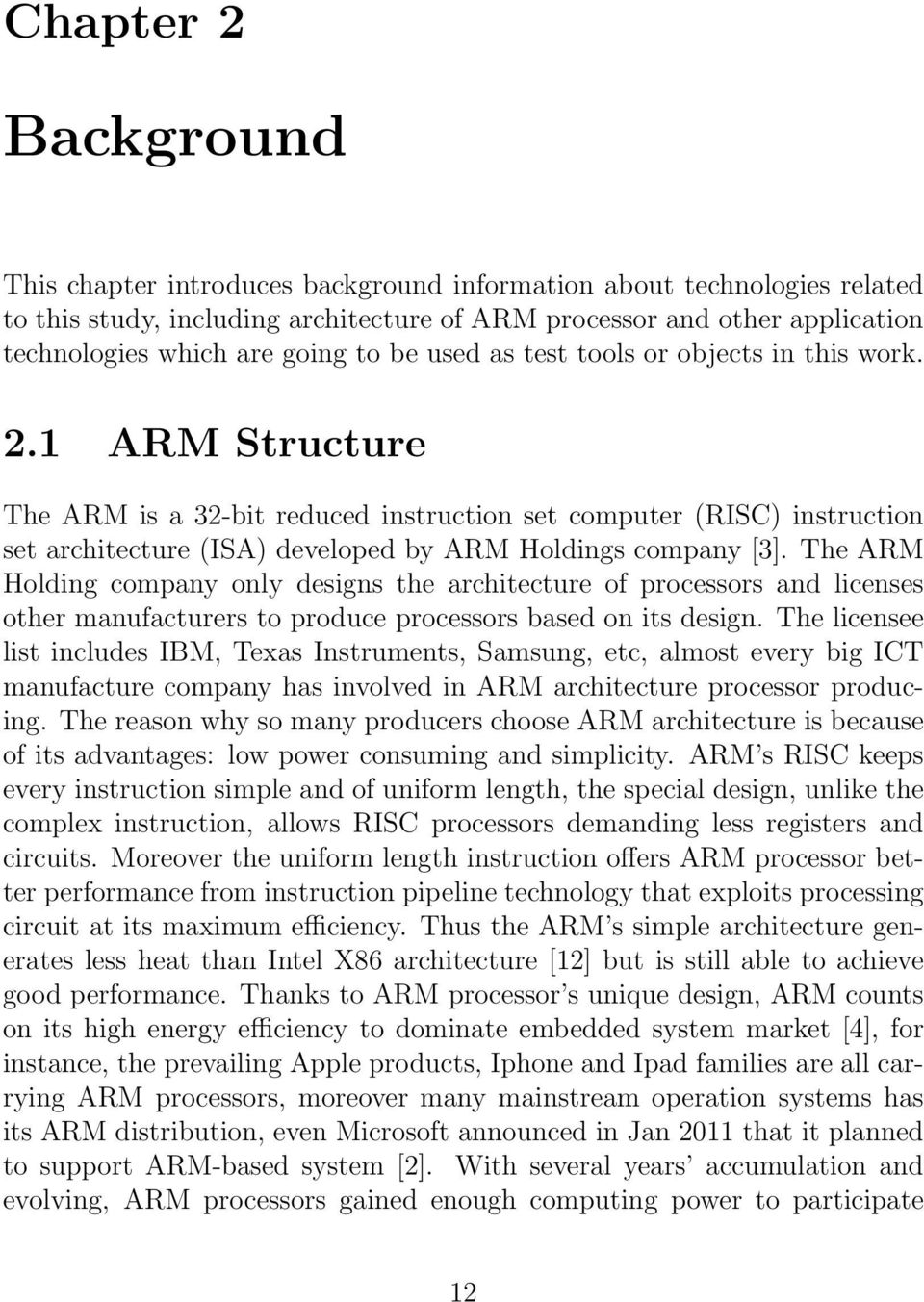 1 ARM Structure The ARM is a 32-bit reduced instruction set computer (RISC) instruction set architecture (ISA) developed by ARM Holdings company [3].