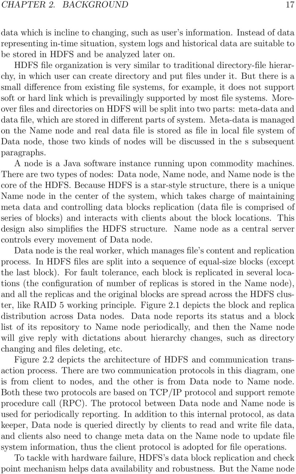 HDFS file organization is very similar to traditional directory-file hierarchy, in which user can create directory and put files under it.
