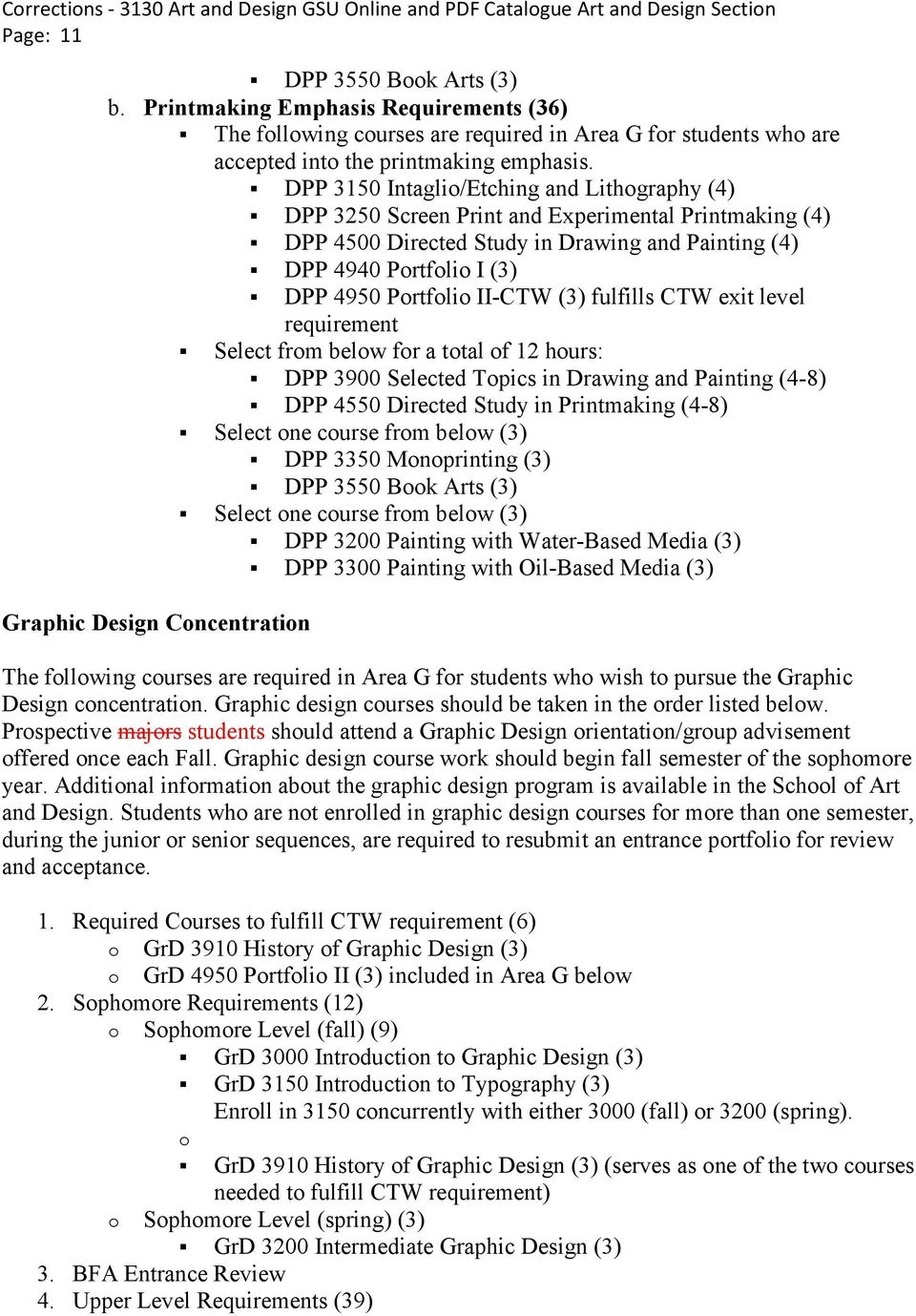 II-CTW (3) fulfills CTW exit level Graphic Design Concentration requirement Select from below for a total of 12 hours: DPP 3900 Selected Topics in Drawing and Painting (4-8) DPP 4550 Directed Study