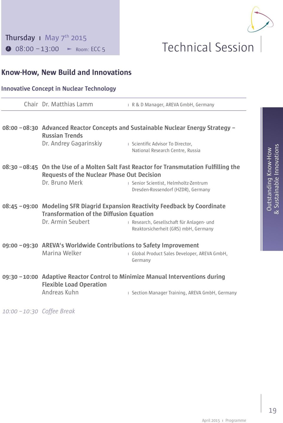Andrey Gagarinskiy ı Scientific Advisor To Director, National Research Centre, Russia 08:30 08:45 On the Use of a Molten Salt Fast Reactor for Transmutation Fulfilling the Requests of the Nuclear