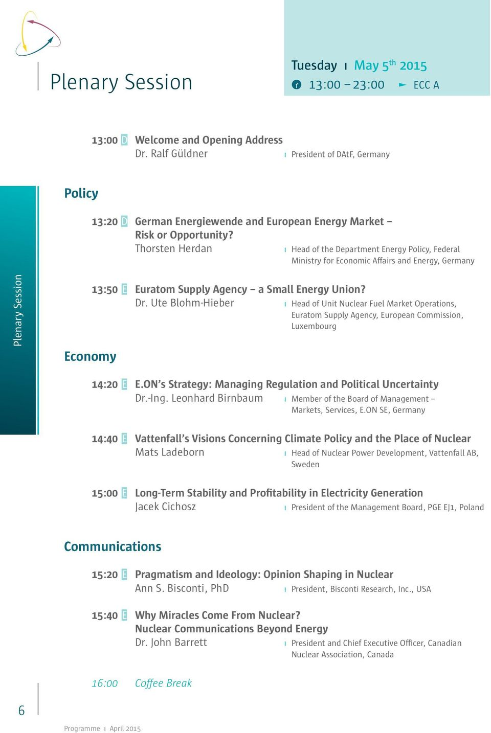 Thorsten Herdan ı Head of the Department Energy Policy, Federal Ministry for Economic Affairs and Energy, Plenary Session 13:50 E Euratom Suly Agency a Small Energy Union? Dr.