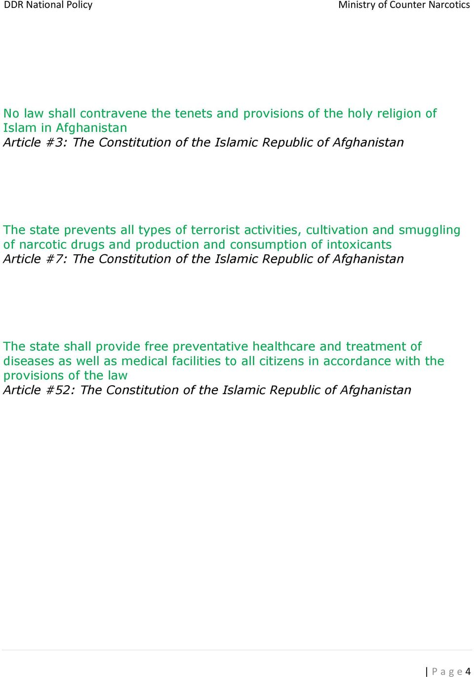 Article #7: The Constitution of the Islamic Republic of Afghanistan The state shall provide free preventative healthcare and treatment of diseases as well