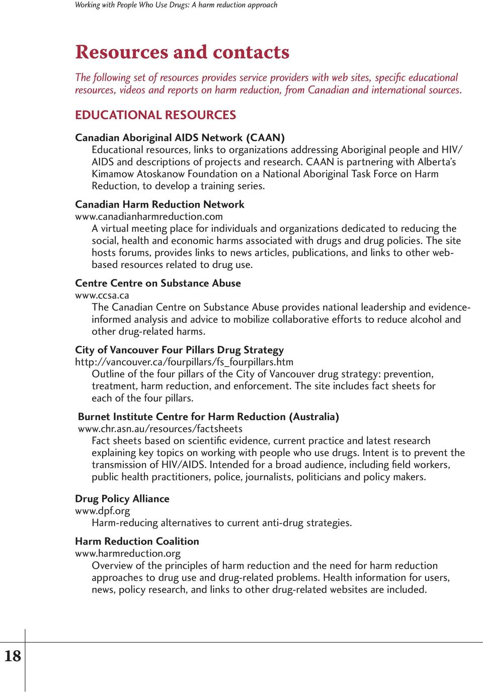 Educational resources Canadian Aboriginal AIDS Network (CAAN) Educational resources, links to organizations addressing Aboriginal people and HIV/ AIDS and descriptions of projects and research.