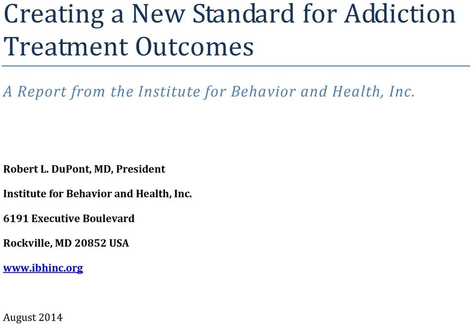 DuPont, MD, President Institute for Behavior and Health, Inc.