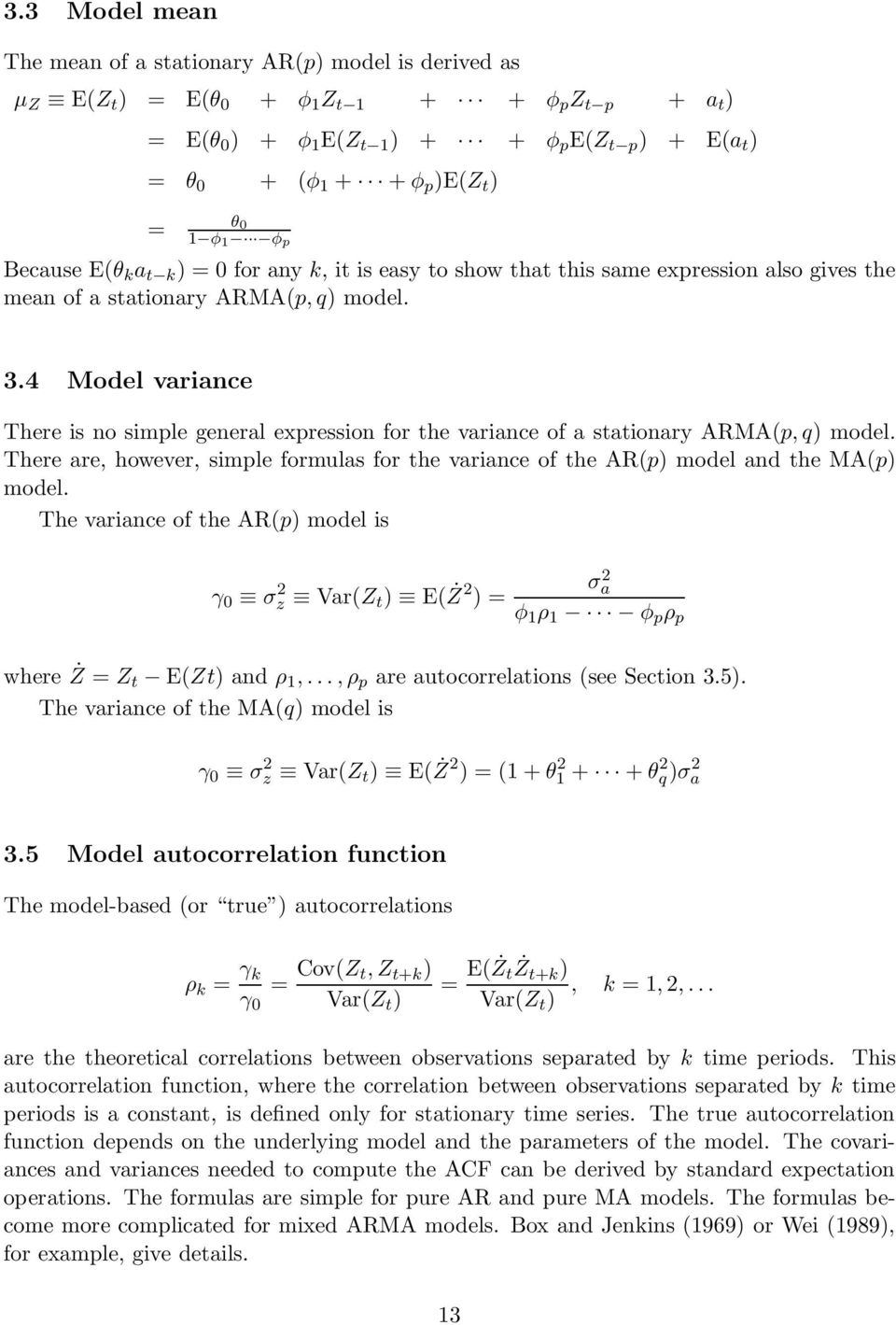 4 Model variance There is no simple general expression for the variance of a stationary ARMA(p, q) model. There are, however, simple formulas for the variance of the AR(p) model and the MA(p) model.