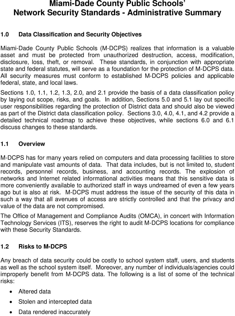 modification, disclosure, loss, theft, or removal. These standards, in conjunction with appropriate state and federal statutes, will serve as a foundation for the protection of M-DCPS data.