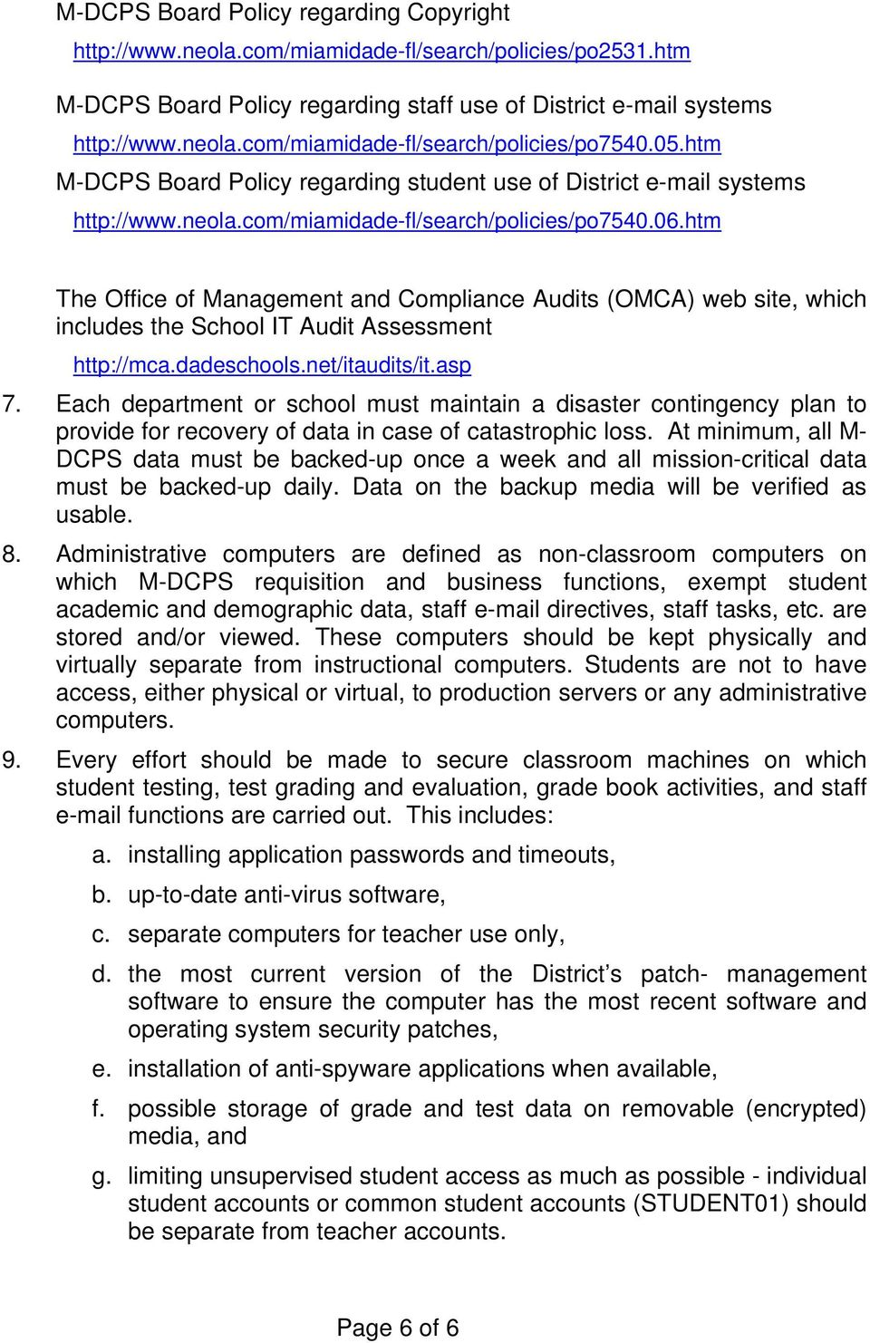 htm The Office of Management and Compliance Audits (OMCA) web site, which includes the School IT Audit Assessment http://mca.dadeschools.net/itaudits/it.asp 7.