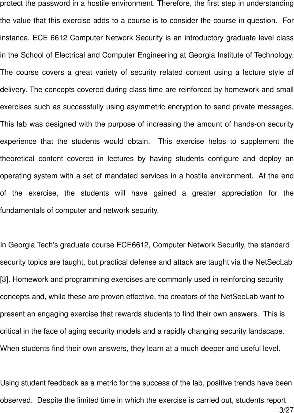 The course covers a great variety of security related content using a lecture style of delivery.
